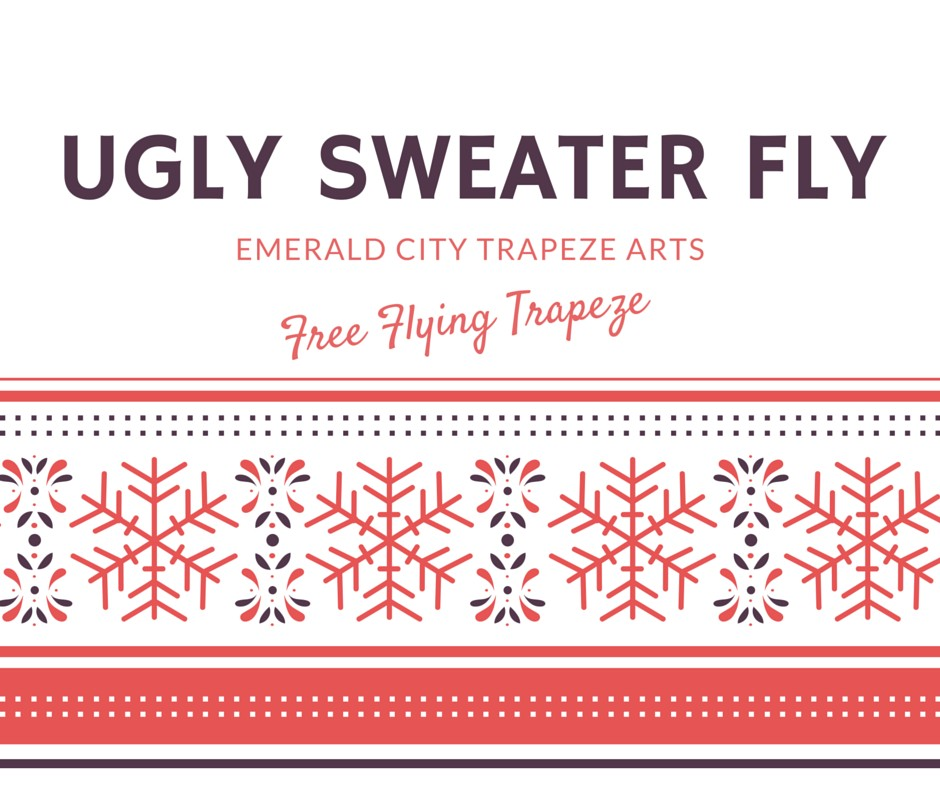 UGLY SWEATER FLY at Emerald City Trapeze Arts in Seattle